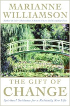 The Gift of Change: Spiritual Guidance for a Radically New Life by Marianne Williamson