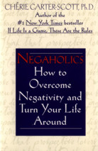 Negaholics: How to Overcome Negativity and Turn Your Life Around by Cheries Carter-Scott, PhD