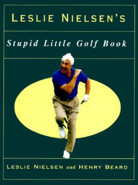 Leslie Nielsen�s Stupid Little Golf Book by Leslie Nielsen & Henry Beard