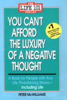 You Can't Afford the Luxury of a Negative Thought: A Book for People with Any Life-threatening Illness Including Life